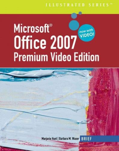 Microsoft Office 2007: Illustrated Brief Premium Video...