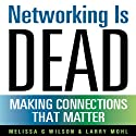 Networking Is Dead: Making Connections That Matter (       UNABRIDGED) by Melissa G. Wilson, Larry Mohl Narrated by Kevin Pierce
