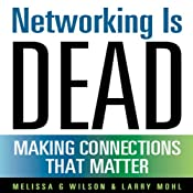 Networking Is Dead: Making Connections That Matter | [Melissa G. Wilson, Larry Mohl]