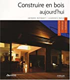 Construire en bois aujourd'hui : Construire, rnover, habiter
