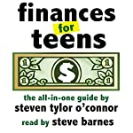 Finances for Teens: Essential Information for the Teenager and His or Her Parents | Steven Tylor O'Connor