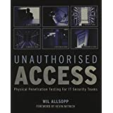 Unauthorised Access: Physical Penetration Testing for IT Security Teamsby Kevin Mitnick