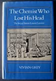 img - for The Chemist Who Lost His Head: The Story of Antoine Laurent Lavoisier book / textbook / text book