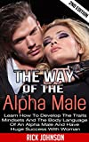 Girls:The Way Of The Alpha Male 2nd Edition - Learn How To Develop The Traits, Mindsets And The Body Language Of An Alpha Male And Have Huge Success With ... men,how to be a success,weight training)