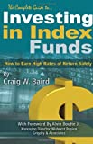 The Complete Guide to Investing in Index Funds: How to Earn High Rates of Return Safely
