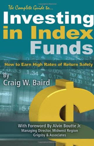 The Complete Guide to Investing in Index Funds -- How to Earn High Rates of Return Safely