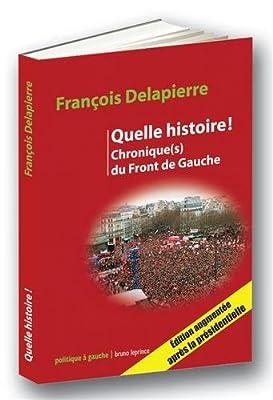 Quelle histoire ! : Chronique(s) du Front de Gauche