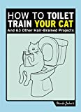 Bathroom Readers' Institute Uncle John's How to Toilet Train Your Cat: And 50 Other Projects You Probably Shouldn't Do