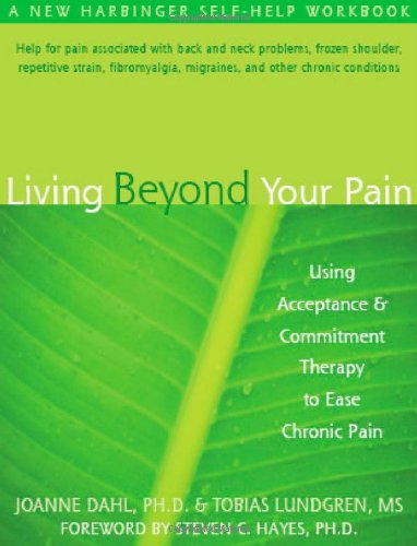 Living Beyond Your Pain Using Acceptance And Commitment Therapy To Ease Chronic