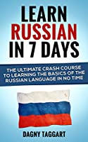 Russian: Learn Russian In 7 DAYS! - The Ultimate Crash Course to Learning the Basics of the Russian Language In No Time (Russian, Russian Language, French, ... Italian, Spanish, Chinese) (English Edition)