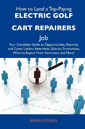 How To Land A Top-Paying Electric Golf Cart Repairers Job: Your Complete Guide To Opportunities, Resumes And Cover Letters, Interviews, Salaries, Promotions, What To Expect From Recruiters And More