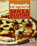 Manuale delle ricette senza glutine. Cosa mangiare e cucinare in una dieta senza glutine