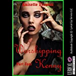 Worshipping Kenny: A Tale of Cock Worship, Part 4 | Anisette Flowers