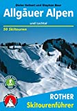 Allgäuer Alpen und Lechtal. 50 Skitouren für Einsteiger und Genießer: 50 ausgewählte Skitouren in den Allgäuer Voralpen, rund um das Kleinwalsertal, ... und über dem Lechtal (Rother Skitourenführer)