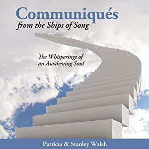 Communiqués From the Ships of Song: The Whisperings of an Awakening Soul | [Stanley Walsh, Patricia Walsh]