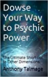 Dowse Your Way to Psychic Power: The...