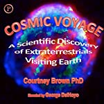 Cosmic Voyage: The Scientific Discovery of Extraterrestrials Visiting Earth | Courtney Brown, PhD