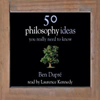 50 Philosophy Ideas You Really Need To Know (       ABRIDGED) by Ben Dupre Narrated by Laurence Kennedy