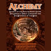 Alchemy: Secrets of the Philosopher's Stone, The Emerald Tablet, Chemistry and The Mysteries of the Mind | [Adrian Gilbert]