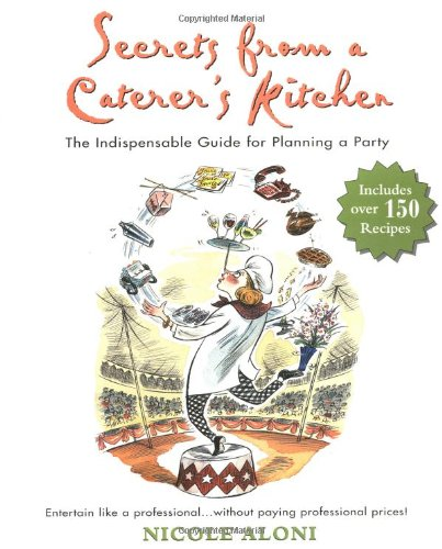 Secrets from a Caterer's Kitchen: The Indispensable Guide for Planning a Party (Cooking For A Crowd compare prices)