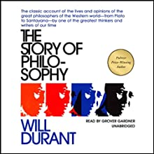 The Story of Philosophy: The Lives and Opinions of the Greater Philosophers (       UNABRIDGED) by Will Durant Narrated by Grover Gardner