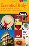 Fodor's Essential Italy, 2nd Edition: Rome, Florence, Venice & the Top Spots In Between