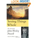 Seeing Things Whole: The Essential John Wesley Powell (Pioneers of Conservation)