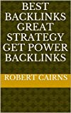 Best Backlinks Great Strategy Get Power Backlinks