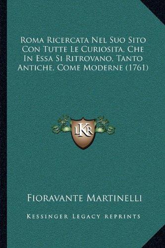 Roma Ricercata Nel Suo Sito Con Tutte Le Curiosita, Che in Essa Si Ritrovano, Tanto Antiche, Come Moderne (1761)