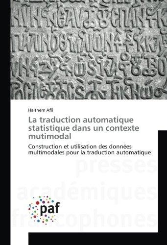La traduction automatique statistique dans un contexte mutimodal: Construction et utilisation des données multimodales pour la traduction automatique