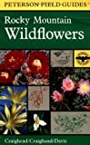 img - for A Field Guide to Rocky Mountain Wildflowers: Northern Arizona and New Mexico to British Columbia (Peterson Field Guides) book / textbook / text book