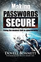 Making Passwords Secure – Fixing the Weakest Link in Cybersecurity Front Cover