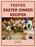 Festive Easter Dinner Recipes (Holiday Entertaining)