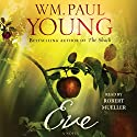 Eve (       UNABRIDGED) by WM. Paul Young Narrated by Robert Mueller
