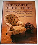 img - for The Complete Upholsterer: A Practical Guide to Upholstering Traditional Furniture by Carole Thomerson (1-Nov-1989) Hardcover book / textbook / text book