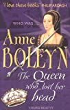 Anne Boleyn: The Wife Who Lost Her Head (Who Was...?)
