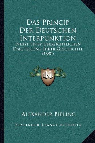 Das Princip Der Deutschen Interpunktion: Nebst Einer Ubersichtlichen Darstellung Ihrer Geschichte (1880)