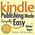Kindle Publishing Made (Stupidly) Easy: How to Prepare, Publish and Promote Your Book into a Kindle Bestseller Audiobook by Michael Rogan Narrated by Greg Zarcone
