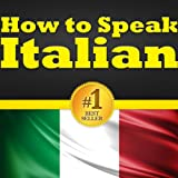 Italian For Beginners: Your Guide To Learning Italian! Learn To Speak Italian, How To Speak Italian, How To Learn Italian, the Italian Language Basics, Most Common Italian Vocabulary Words and More!