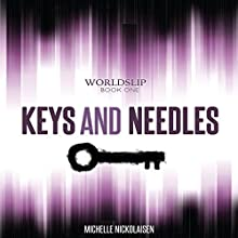 Keys and Needles: Worldslip, Book 1 Audiobook by Michelle L Nickolaisen Narrated by Ulka S. Mohanty