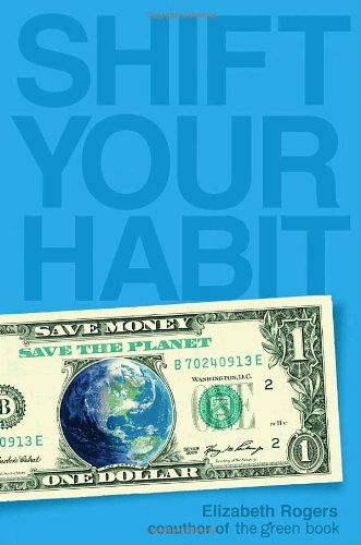 Shift Your Habit: Easy Ways To Save Money, Simplify Your Life, And Save The Planet front-461503