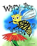 img - for Why Bee Angry? (Volume 1) book / textbook / text book