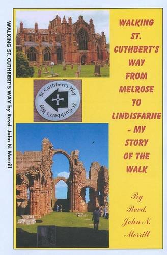 Walking St. Cuthbert's Wayfrom Melrose to Lindisfarne: My Story of Walking the 72 mileSt. Cuthbert's Way