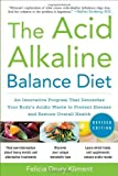 img - for Acid Alkaline Balance Diet, Second Edition An Innovative Program that Detoxifies Your Body's Acidic Waste to Prevent Disease and Restore Overall Health by Kliment, Felicia [McGraw-Hill,2010] [Paperback] 2ND EDITION book / textbook / text book