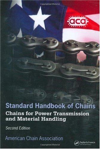 Standard Handbook of Chains: Chains for Power Transmission and Material Handling, Second Edition (Dekker Mechanical Engineering)
