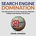Search Engine Domination: The Ultimate Secrets to Increasing Your Website's Visibility and Making a Ton of Cash (       UNABRIDGED) by Omar Johnson Narrated by Omar Johnson