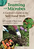 Teaming with Microbes: A Gardeners Guide to the Soil Food Web