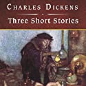 Three Short Stories Audiobook by Charles Dickens Narrated by Donada Peters