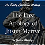The First Apology of Justin Martyr: An Early Christian Writing | Justin Martyr