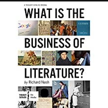 What Is the Business of Literature? (       UNABRIDGED) by Richard Nash Narrated by Richard Nash